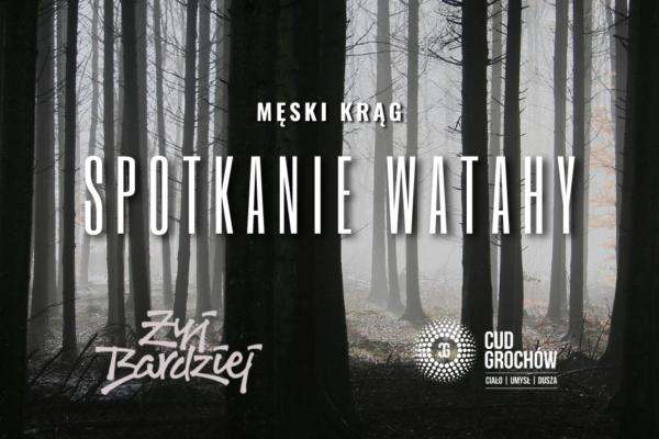 """28.05 – ŻYJ BARDZIEJ – MĘSKI KRĄG – """"SPOTKANIE WATAHY"""""""
